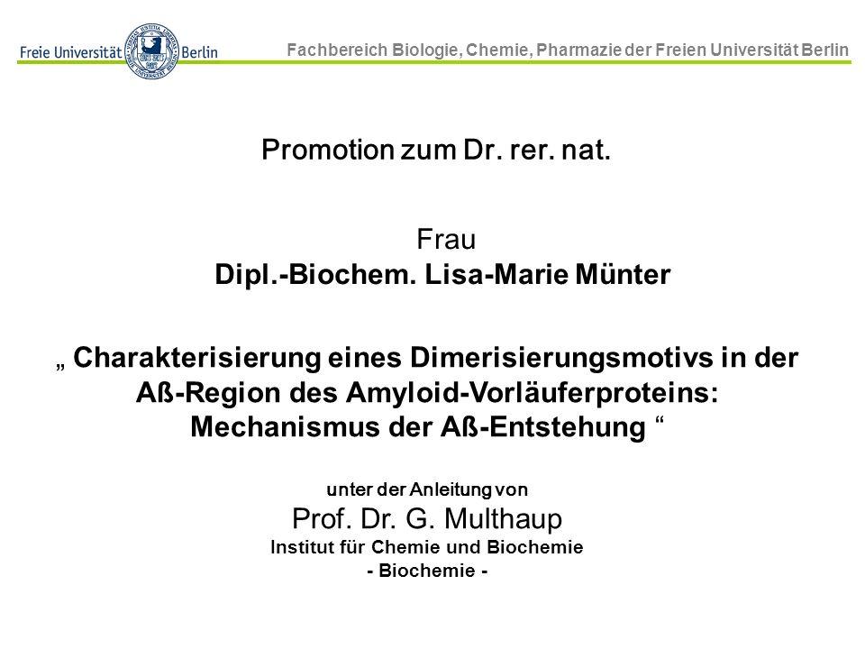 Fachbereich Biologie, Chemie, Pharmazie der Freien Universität Berlin Promotion zum Dr. rer. nat. Frau Dipl.-Biochem. Lisa-Marie Münter Charakterisier