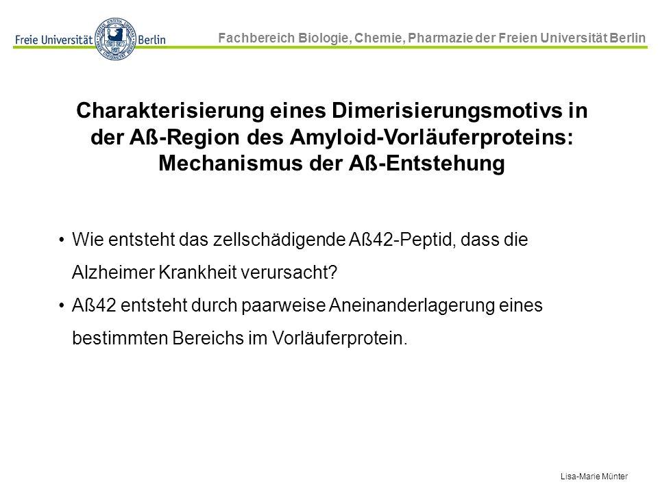 Fachbereich Biologie, Chemie, Pharmazie der Freien Universität Berlin Wie entsteht das zellschädigende Aß42-Peptid, dass die Alzheimer Krankheit verur