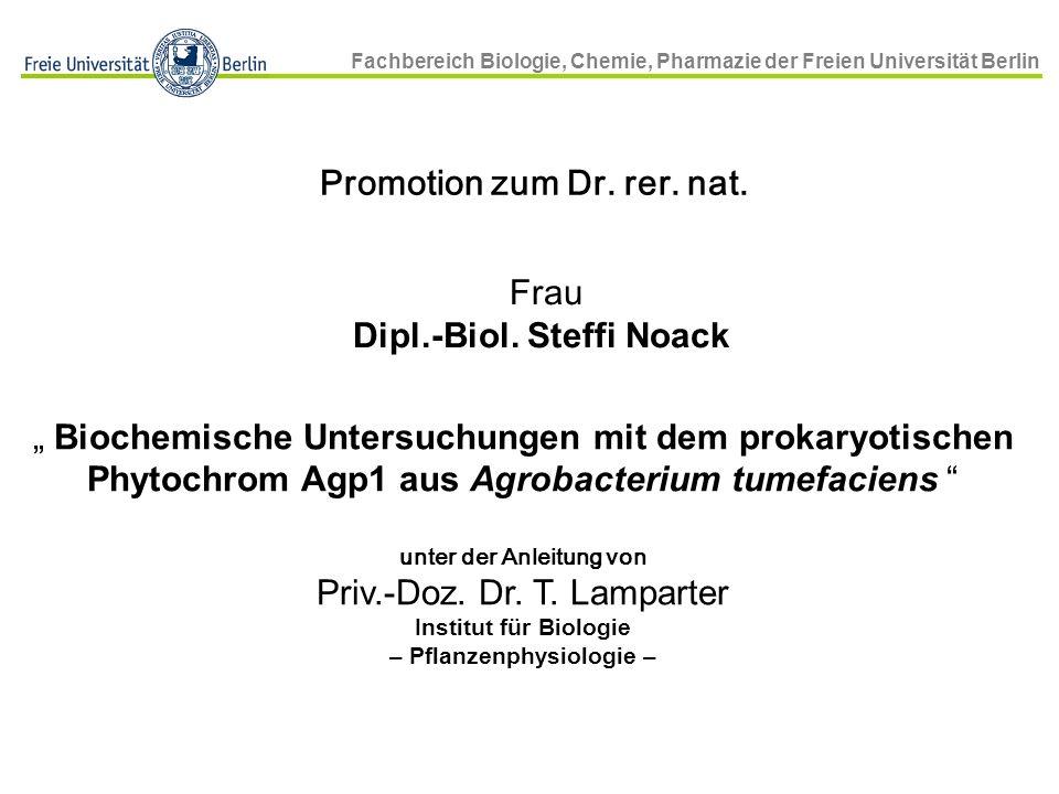 Fachbereich Biologie, Chemie, Pharmazie der Freien Universität Berlin Promotion zum Dr. rer. nat. Frau Dipl.-Biol. Steffi Noack Biochemische Untersuch