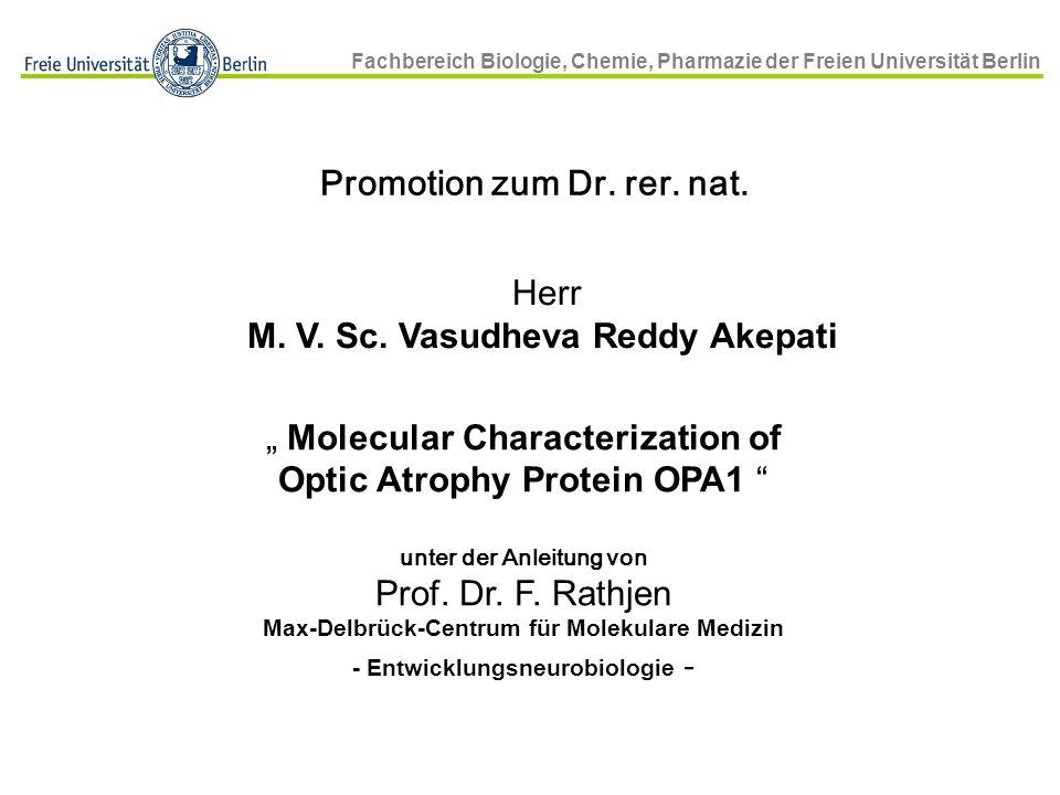 Fachbereich Biologie, Chemie, Pharmazie der Freien Universität Berlin Molecular Characterization of the Optic Atrophy Protein OPA1 Vasudheva Reddy Akepati AG Neurodegeneration Max-Delbruck Center for Molecular Medicine Berlin