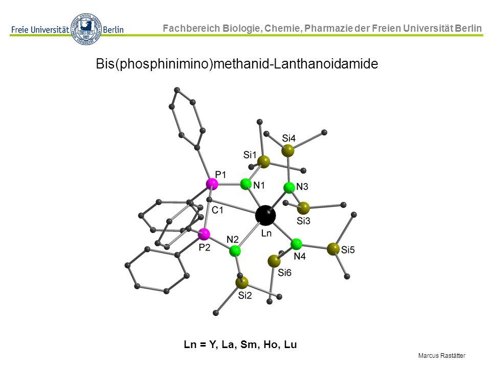 Fachbereich Biologie, Chemie, Pharmazie der Freien Universität Berlin Marcus Rastätter Ln = Y, La, Sm, Ho, Lu Bis(phosphinimino)methanid-Lanthanoidami