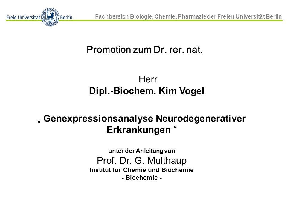 Fachbereich Biologie, Chemie, Pharmazie der Freien Universität Berlin Promotion zum Dr. rer. nat. Herr Dipl.-Biochem. Kim Vogel Genexpressionsanalyse