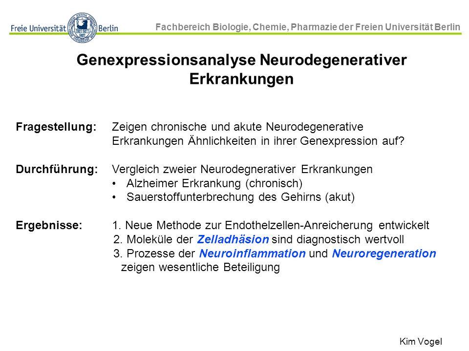 Fachbereich Biologie, Chemie, Pharmazie der Freien Universität Berlin Fragestellung: Zeigen chronische und akute Neurodegenerative Erkrankungen Ähnlic