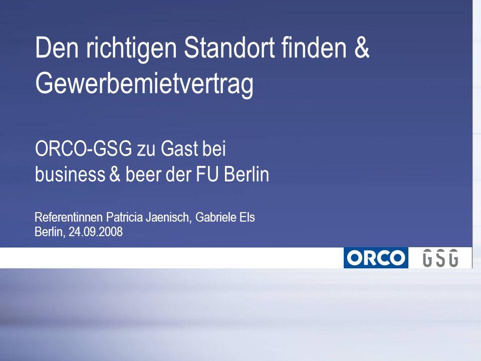 |1 Den richtigen Standort finden & Gewerbemietvertrag ORCO-GSG zu Gast bei business & beer der FU Berlin Referentinnen Patricia Jaenisch, Gabriele Els