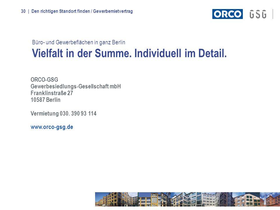 | Den richtigen Standort finden / Gewerbemietvertrag30 ORCO-GSG Gewerbesiedlungs-Gesellschaft mbH Franklinstraße 27 10587 Berlin Vermietung 030. 390 9