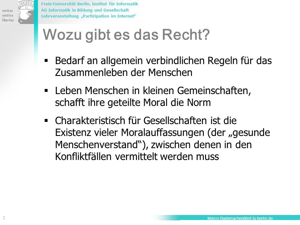Freie Universität Berlin, Institut für Informatik AG Informatik in Bildung und Gesellschaft Lehrveranstaltung Partizipation im Internet 2 Marco.Rademacher@inf.fu-berlin.de Wozu gibt es das Recht.