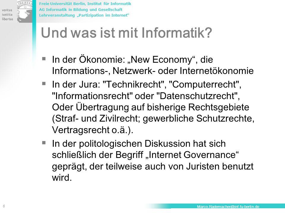 Freie Universität Berlin, Institut für Informatik AG Informatik in Bildung und Gesellschaft Lehrveranstaltung Partizipation im Internet 6 Marco.Rademacher@inf.fu-berlin.de Und was ist mit Informatik.