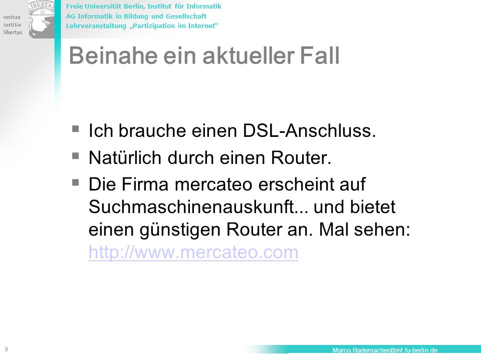 Freie Universität Berlin, Institut für Informatik AG Informatik in Bildung und Gesellschaft Lehrveranstaltung Partizipation im Internet 10 Marco.Rademacher@inf.fu-berlin.de Gültiger Vertrag.
