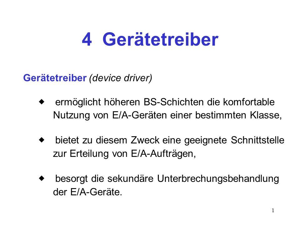 1 4 Gerätetreiber Gerätetreiber (device driver) ermöglicht höheren BS-Schichten die komfortable Nutzung von E/A-Geräten einer bestimmten Klasse, biete