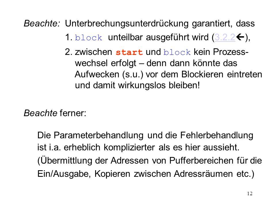 12 Beachte:Unterbrechungsunterdrückung garantiert, dass 1. block unteilbar ausgeführt wird (3.2.2 ),3.2.2 2. zwischen start und block kein Prozess- we