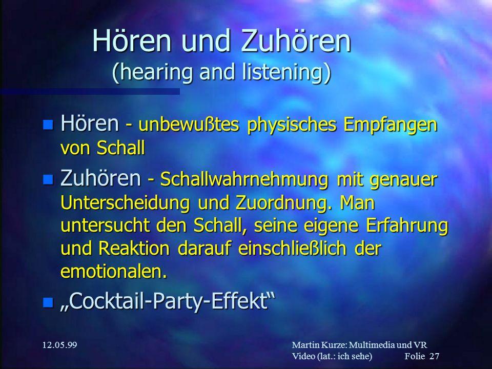 Martin Kurze: Multimedia und VR Video (lat.: ich sehe) Folie 27 12.05.99 Hören und Zuhören (hearing and listening) n Hören - unbewußtes physisches Emp
