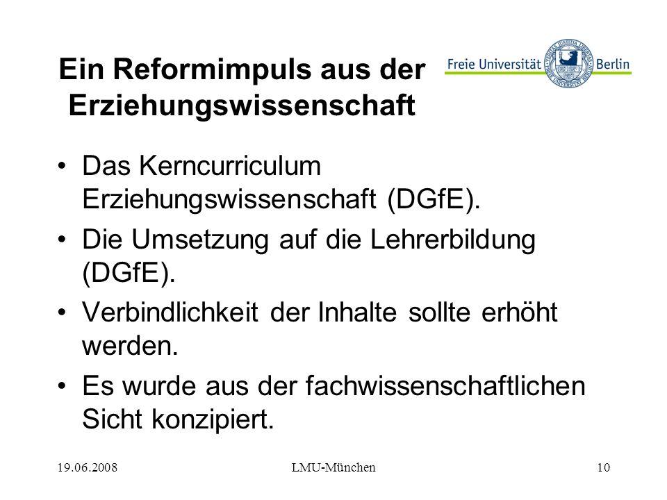 19.06.2008LMU-München10 Ein Reformimpuls aus der Erziehungswissenschaft Das Kerncurriculum Erziehungswissenschaft (DGfE).