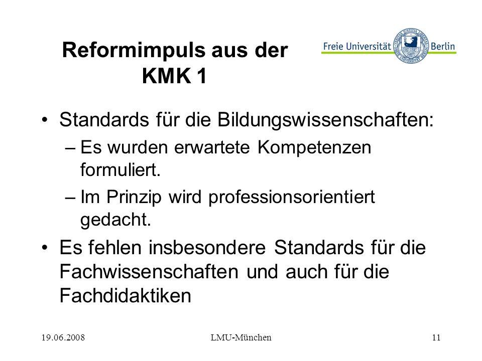 19.06.2008LMU-München11 Reformimpuls aus der KMK 1 Standards für die Bildungswissenschaften: –Es wurden erwartete Kompetenzen formuliert.