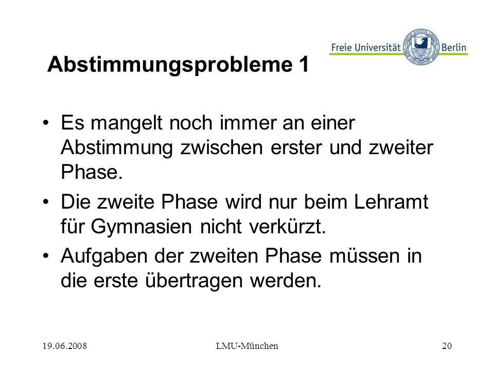 19.06.2008LMU-München20 Abstimmungsprobleme 1 Es mangelt noch immer an einer Abstimmung zwischen erster und zweiter Phase.