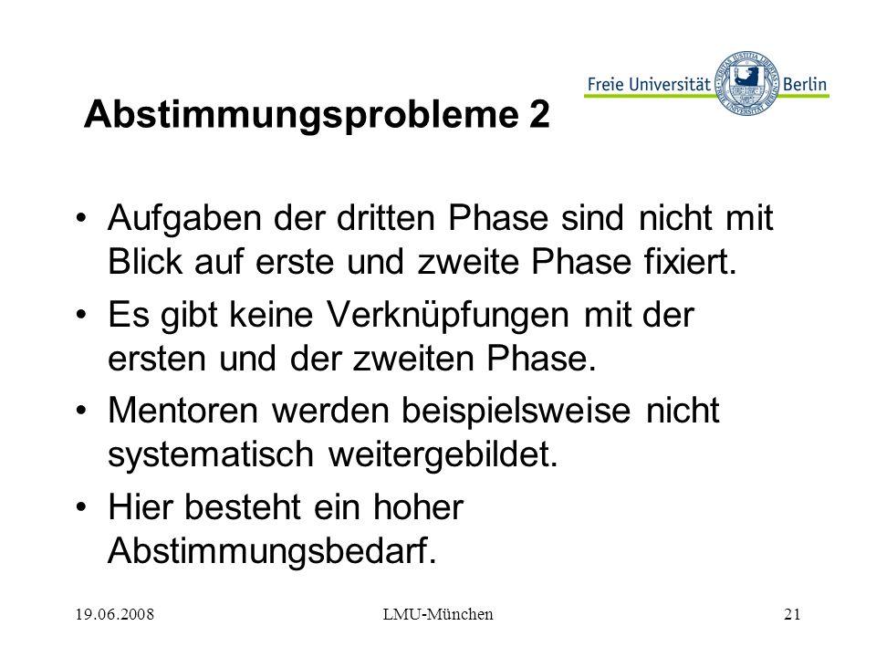 19.06.2008LMU-München21 Abstimmungsprobleme 2 Aufgaben der dritten Phase sind nicht mit Blick auf erste und zweite Phase fixiert.