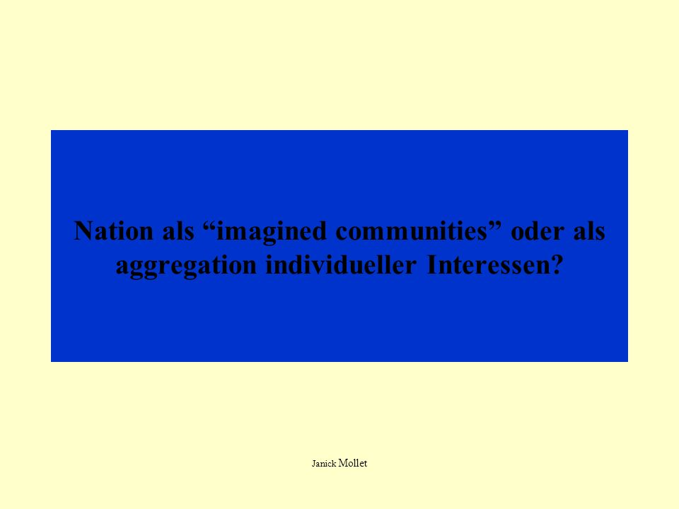 Nation als imagined communities oder als aggregation individueller Interessen? Janick Mollet