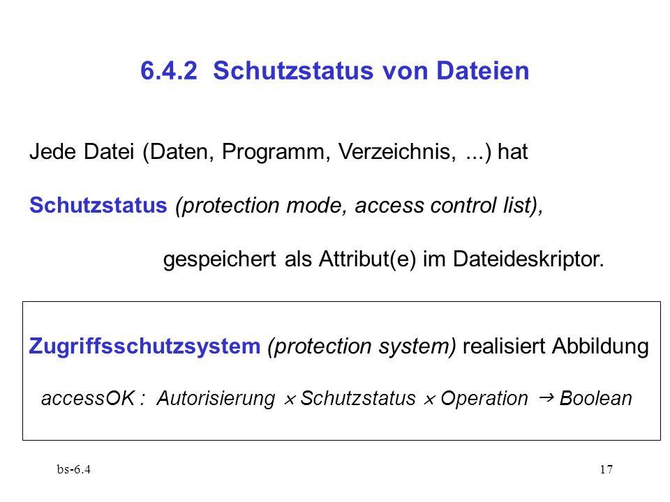 bs-6.417 6.4.2 Schutzstatus von Dateien Jede Datei (Daten, Programm, Verzeichnis,...) hat Schutzstatus (protection mode, access control list), gespeic