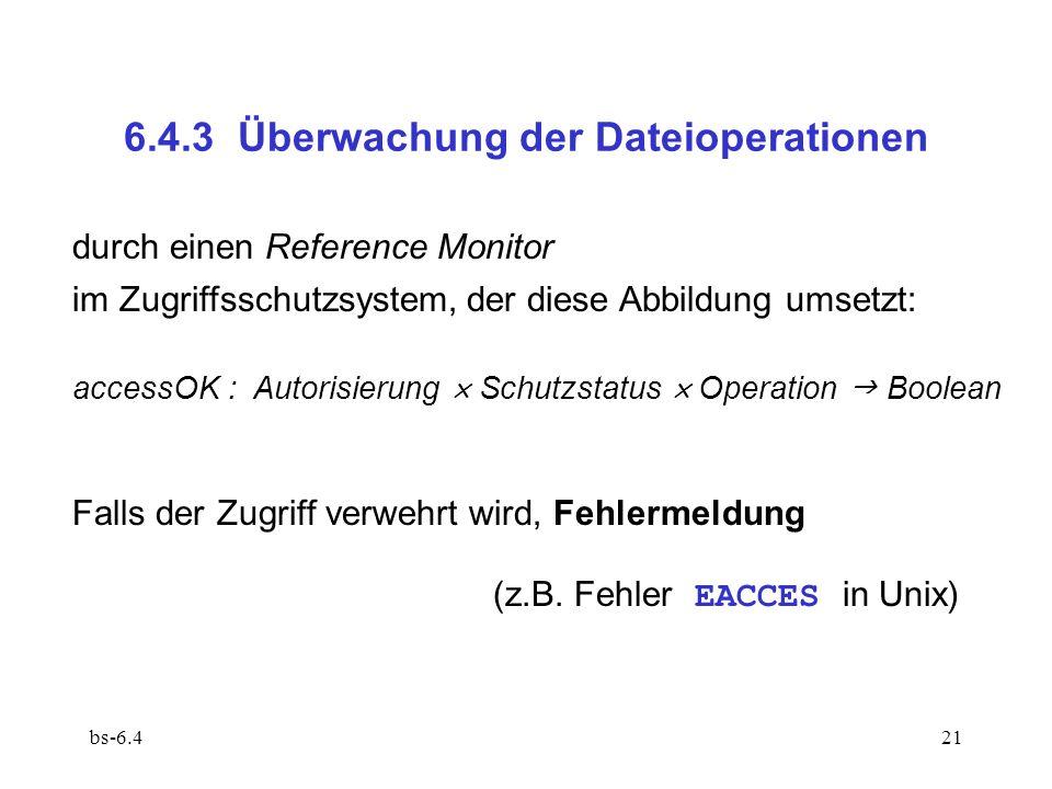 bs-6.421 6.4.3 Überwachung der Dateioperationen durch einen Reference Monitor im Zugriffsschutzsystem, der diese Abbildung umsetzt: accessOK : Autoris