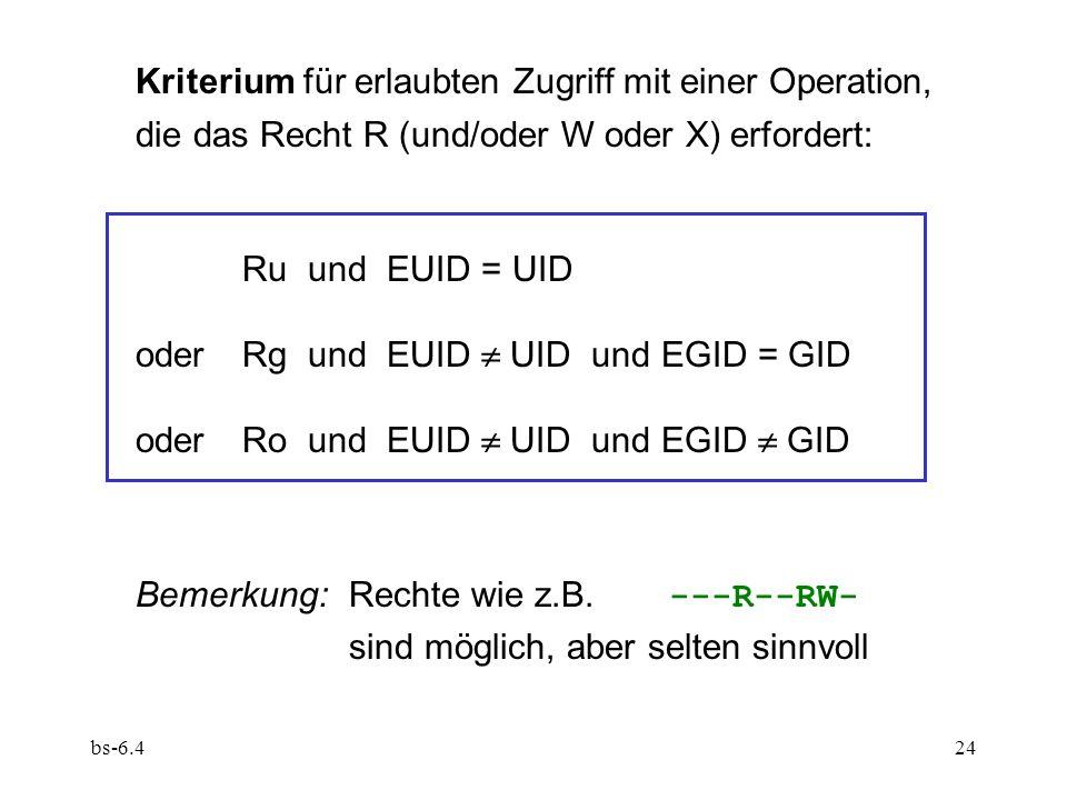 bs-6.424 Kriterium für erlaubten Zugriff mit einer Operation, die das Recht R (und/oder W oder X) erfordert: Ru und EUID = UID oderRg und EUID UID und