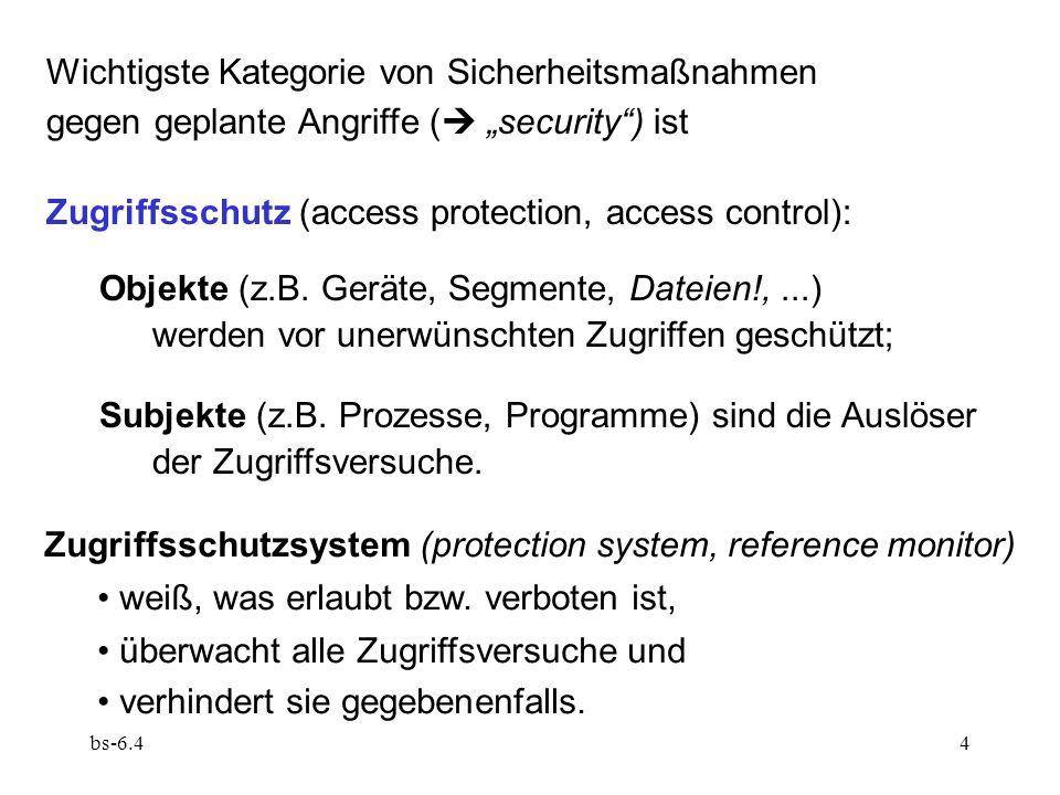 bs-6.45 6.4.1 Autorisierung eines Prozesses = Menge von Attributen eines Prozesses, die für die Überwachung des Zugriffs auf Dateien (manchmal auch für andere Systemaufrufe) relevant sind, z.B.