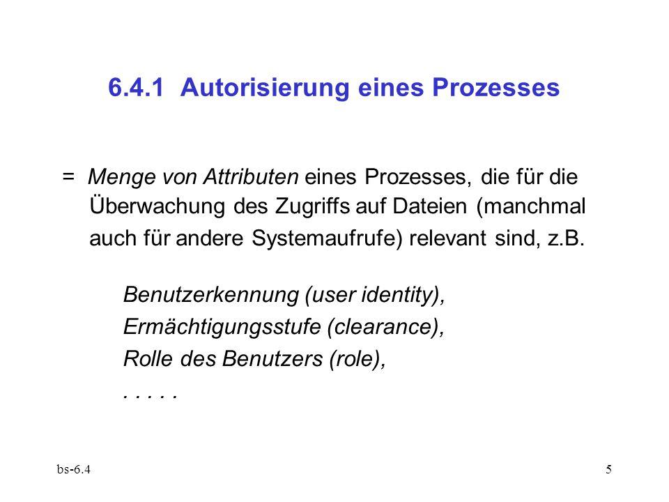 bs-6.45 6.4.1 Autorisierung eines Prozesses = Menge von Attributen eines Prozesses, die für die Überwachung des Zugriffs auf Dateien (manchmal auch fü