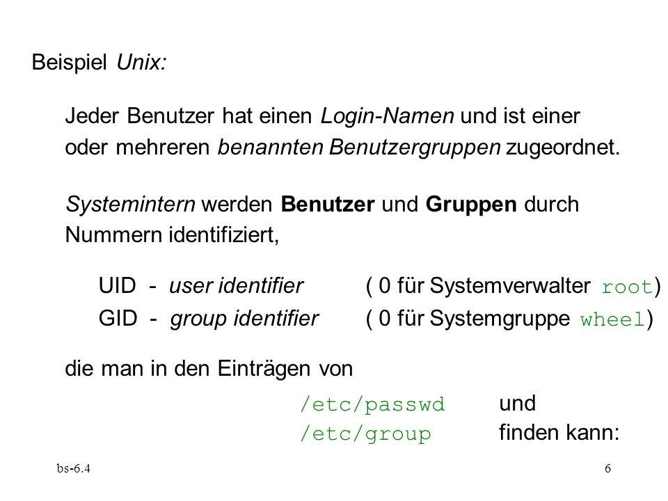 bs-6.47 Eintrag von /etc/passwd : lohr:X4sCwh/Da%pT2:123:97:Peter Löhr:/usr/lohr:/bin/csh UID GID (Primärgruppe) Eintrag von /etc/group : prof:5p%swAxb72WzG :97 :alt,fehr,graf,.....