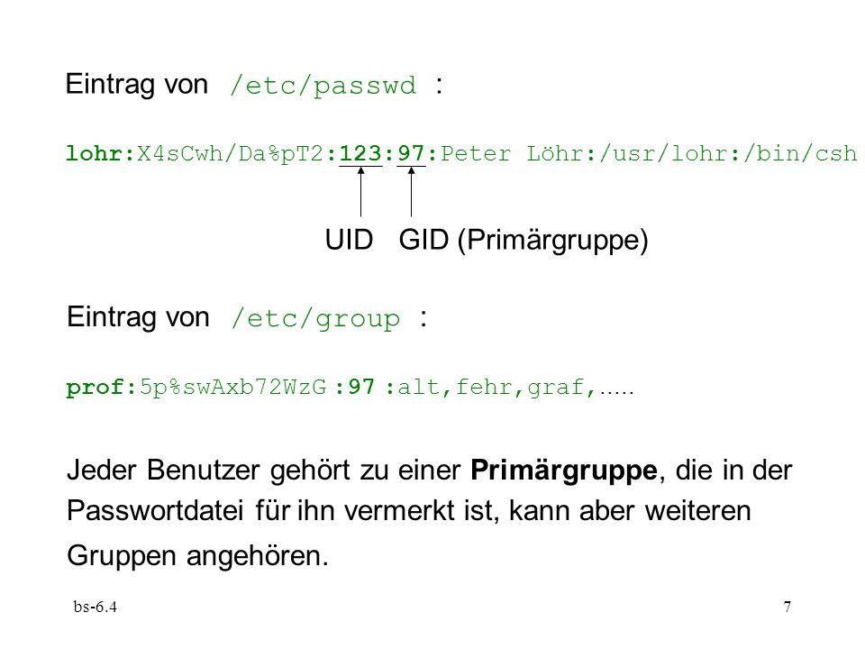 bs-6.47 Eintrag von /etc/passwd : lohr:X4sCwh/Da%pT2:123:97:Peter Löhr:/usr/lohr:/bin/csh UID GID (Primärgruppe) Eintrag von /etc/group : prof:5p%swAx