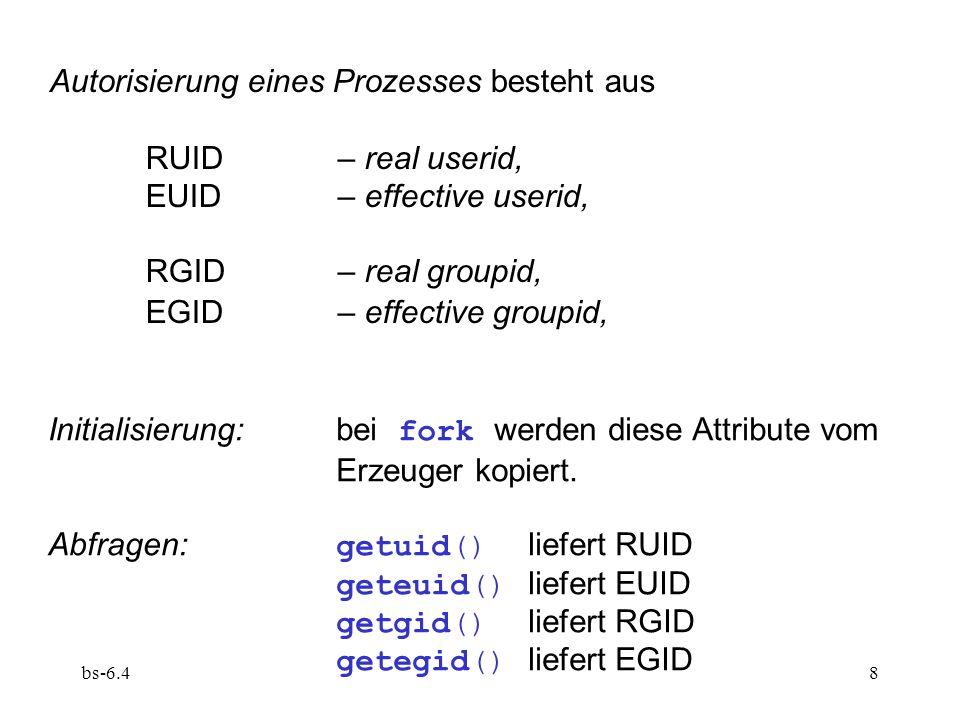 bs-6.49 Ändern der Autorisierung ist stark eingeschränkt: setuid(uid) Vor.: uid == RUID oder EUID == 0 (d.h.