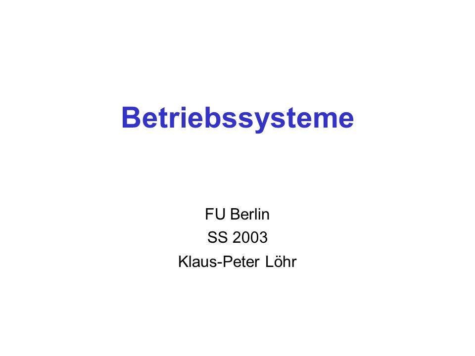 Betriebssysteme FU Berlin SS 2003 Klaus-Peter Löhr
