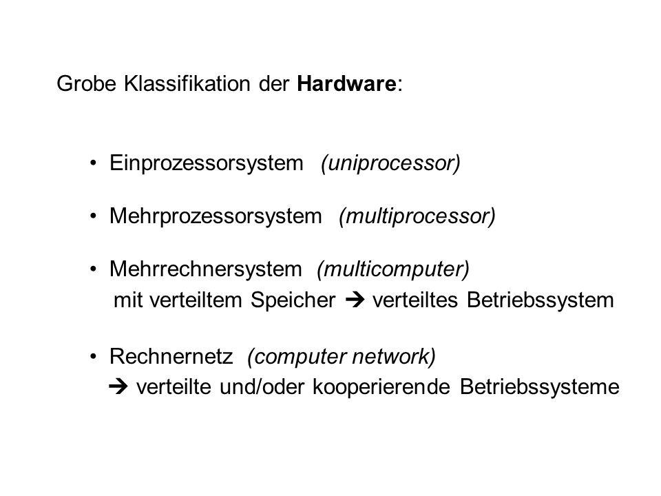 Grobe Klassifikation der Hardware: Einprozessorsystem (uniprocessor) Mehrprozessorsystem (multiprocessor) Mehrrechnersystem (multicomputer) mit vertei