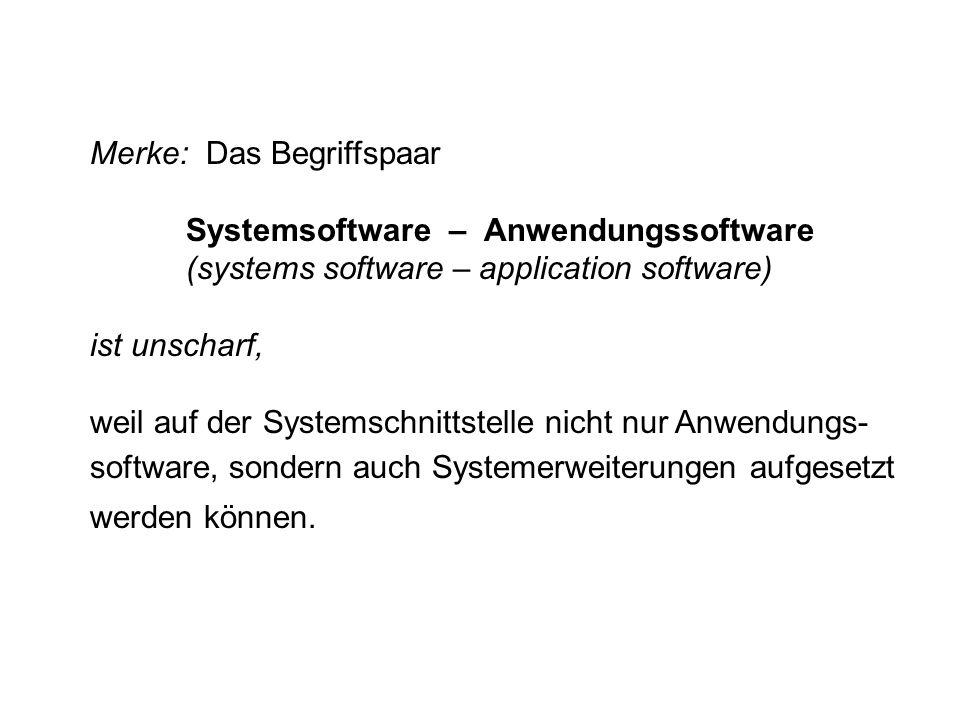 Merke: Das Begriffspaar Systemsoftware – Anwendungssoftware (systems software – application software) ist unscharf, weil auf der Systemschnittstelle n