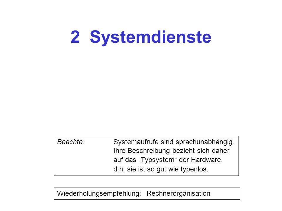 2 Systemdienste Wiederholungsempfehlung: Rechnerorganisation Beachte: Systemaufrufe sind sprachunabhängig.