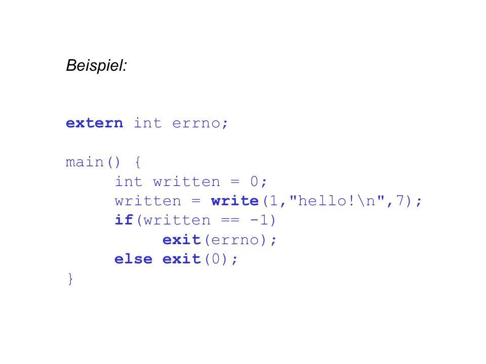 Beispiel: extern int errno; main() { int written = 0; written = write(1, hello!\n ,7); if(written == -1) exit(errno); else exit(0); }