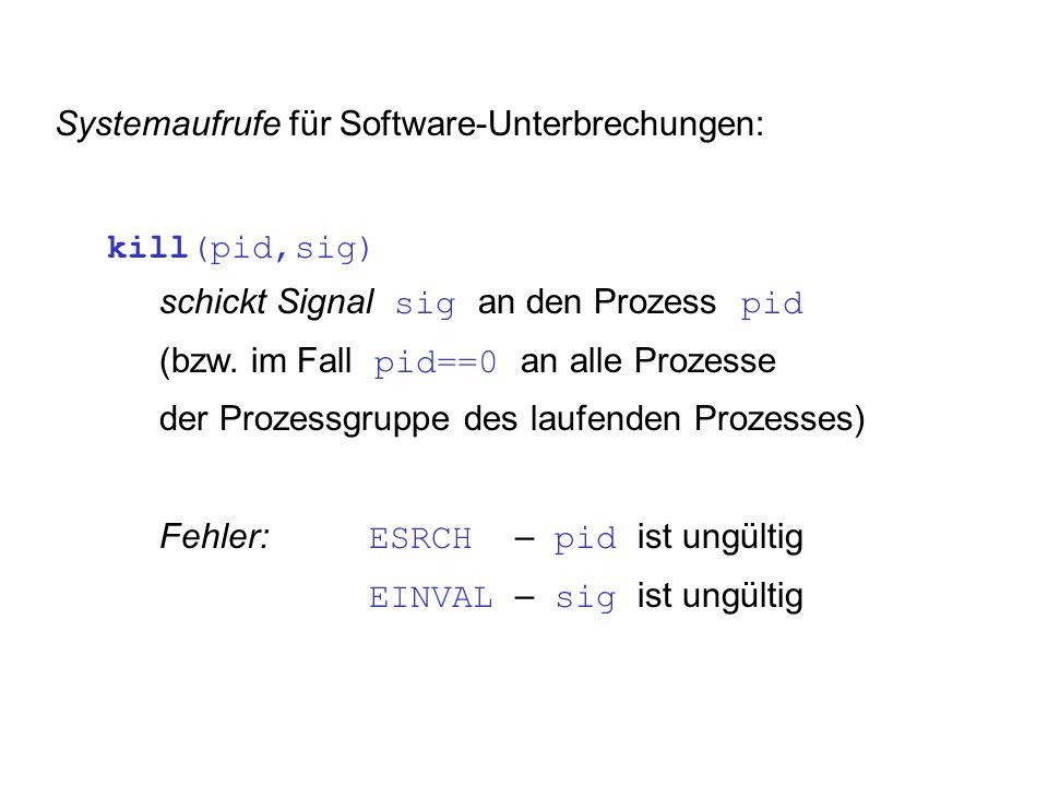 Systemaufrufe für Software-Unterbrechungen: kill(pid,sig) schickt Signal sig an den Prozess pid (bzw.