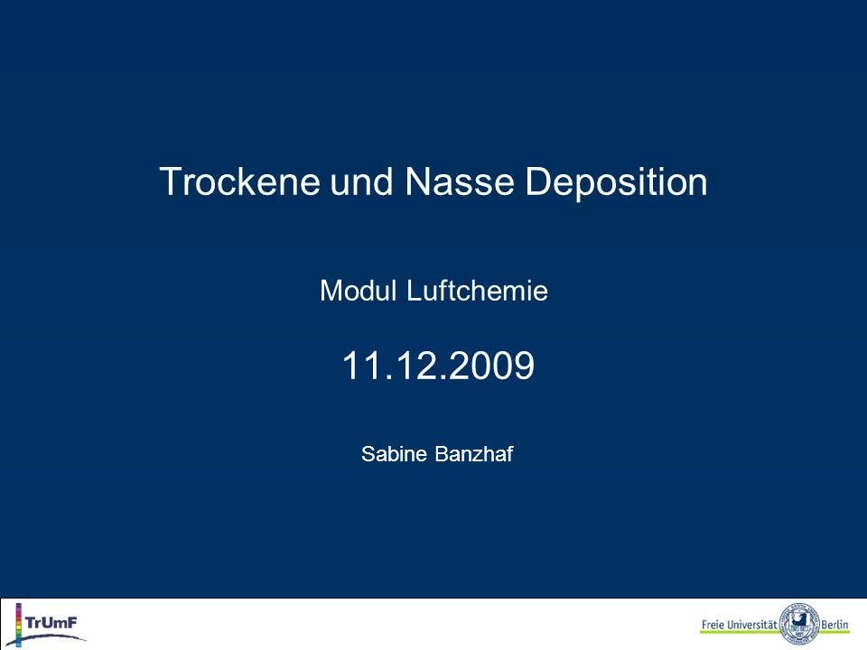 Trockene und Nasse Deposition Modul Luftchemie 11.12.2009 Sabine Banzhaf