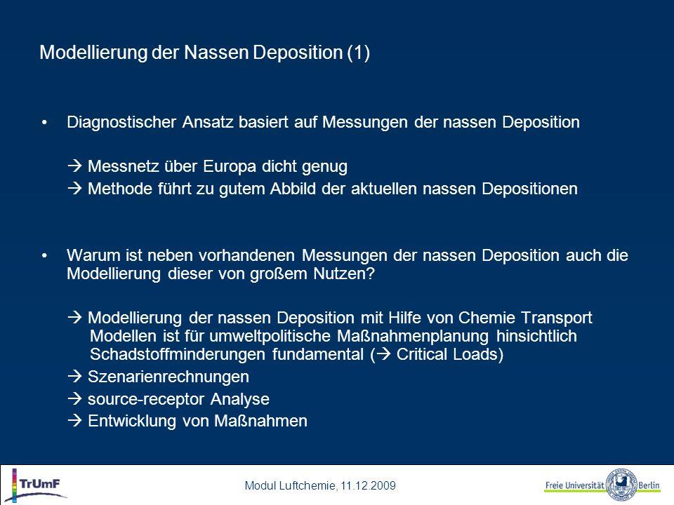Modul Luftchemie, 11.12.2009 Diagnostischer Ansatz basiert auf Messungen der nassen Deposition Messnetz über Europa dicht genug Methode führt zu gutem
