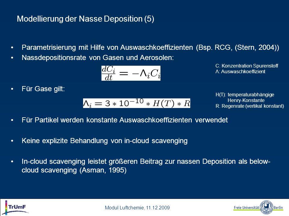 Modul Luftchemie, 11.12.2009 Modellierung der Nasse Deposition (5) Parametrisierung mit Hilfe von Auswaschkoeffizienten (Bsp. RCG, (Stern, 2004)) Nass