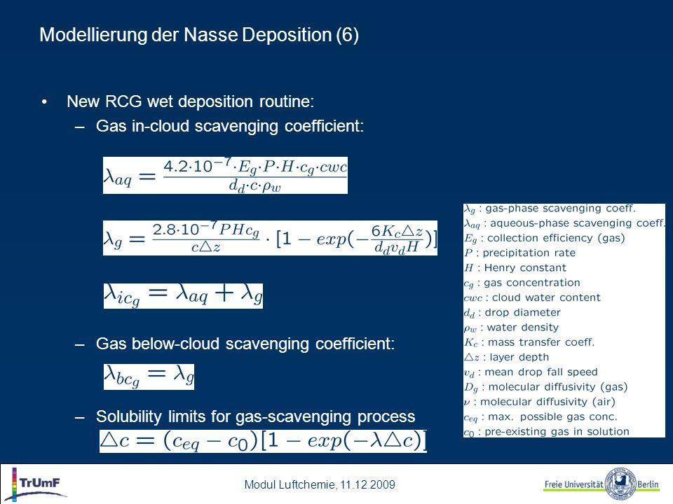 Modul Luftchemie, 11.12.2009 New RCG wet deposition routine: –Gas in-cloud scavenging coefficient: –Gas below-cloud scavenging coefficient: –Solubilit
