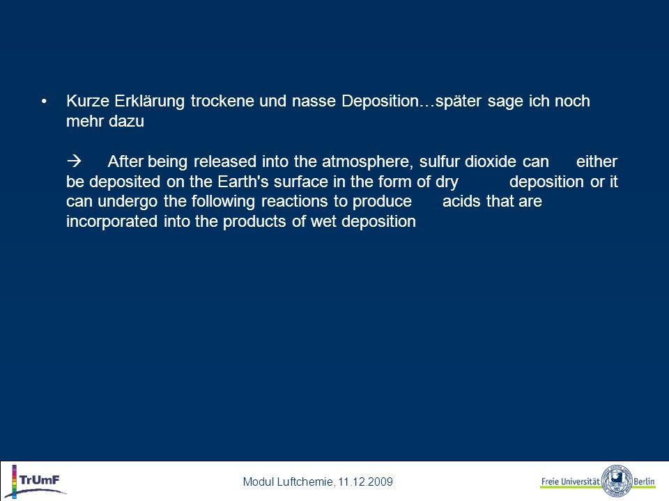 Modul Luftchemie, 11.12.2009 Nasse Deposition Den Eintrag von luftgetragenen Schadstoffen in Ökosysteme durch Niederschlag bezeichnet man als nasse Deposition Die wichtigsten Einflussfaktoren sind: –Partikeleigenschaften (Größe, Form, Dichte, Hygroskopizität) bzw.