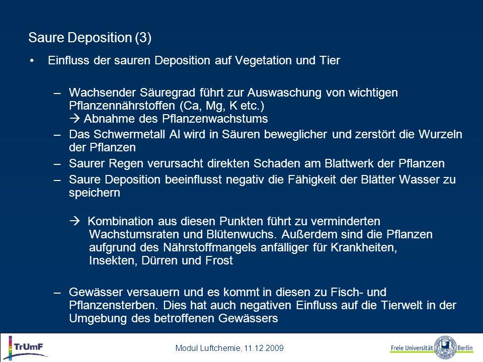 Modul Luftchemie, 11.12.2009 Saure Deposition (3) Einfluss der sauren Deposition auf Vegetation und Tier –Wachsender Säuregrad führt zur Auswaschung v