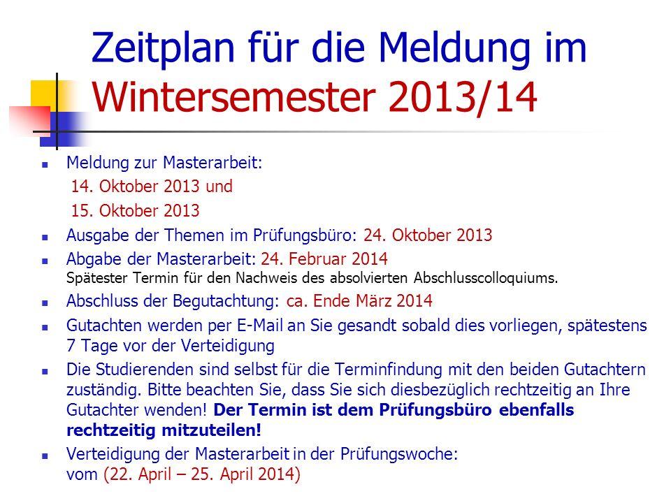 Zeitplan für die Meldung im Wintersemester 2013/14 Meldung zur Masterarbeit: 14. Oktober 2013 und 15. Oktober 2013 Ausgabe der Themen im Prüfungsbüro: