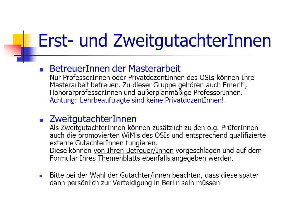 Erst- und ZweitgutachterInnen BetreuerInnen der Masterarbeit Nur ProfessorInnen oder PrivatdozentInnen des OSIs können Ihre Masterarbeit betreuen. Zu