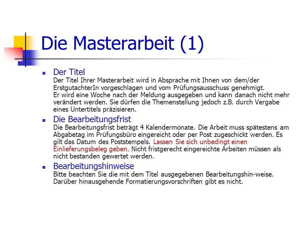 Die Masterarbeit (1) Der Titel Der Titel Ihrer Masterarbeit wird in Absprache mit Ihnen von dem/der ErstgutachterIn vorgeschlagen und vom Prüfungsauss