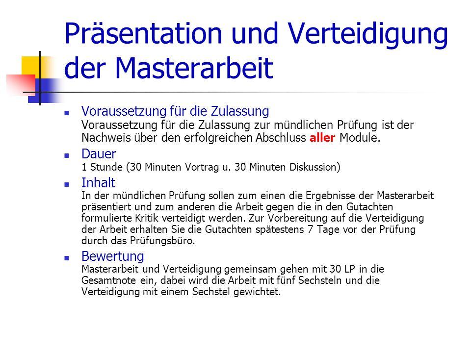 Präsentation und Verteidigung der Masterarbeit Voraussetzung für die Zulassung Voraussetzung für die Zulassung zur mündlichen Prüfung ist der Nachweis