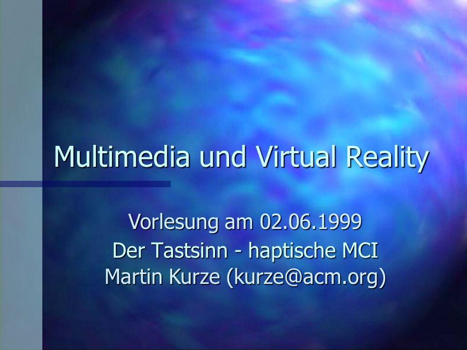 Martin Kurze:Multimedia und VR Tastsinn - haptische MCI Folie 2 02.06.99 Der Tastsinn - Sinn ohne Organ n Sehsinn - Auge n Hörsinn (Gehör) - Ohr n Geschmackssinn - Zunge n Riechsinn - Nase n Tasten - gesamter Körper ?