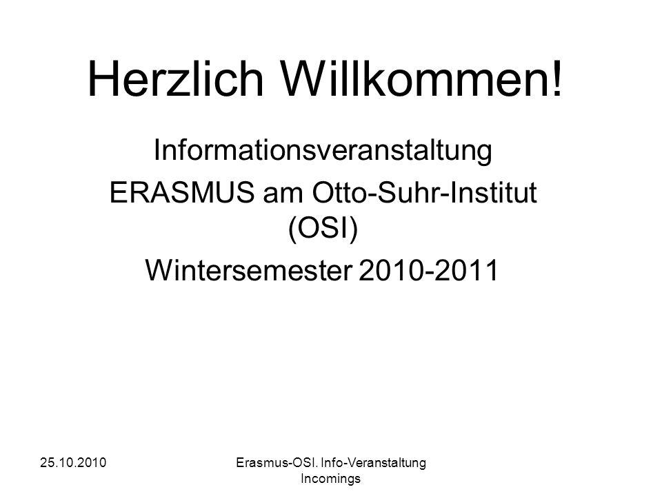 25.10.2010Erasmus-OSI. Info-Veranstaltung Incomings Herzlich Willkommen.