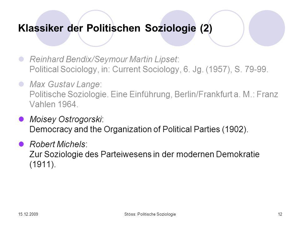 15.12.2009Stöss: Politische Soziologie12 Klassiker der Politischen Soziologie (2) Reinhard Bendix/Seymour Martin Lipset: Political Sociology, in: Current Sociology, 6.