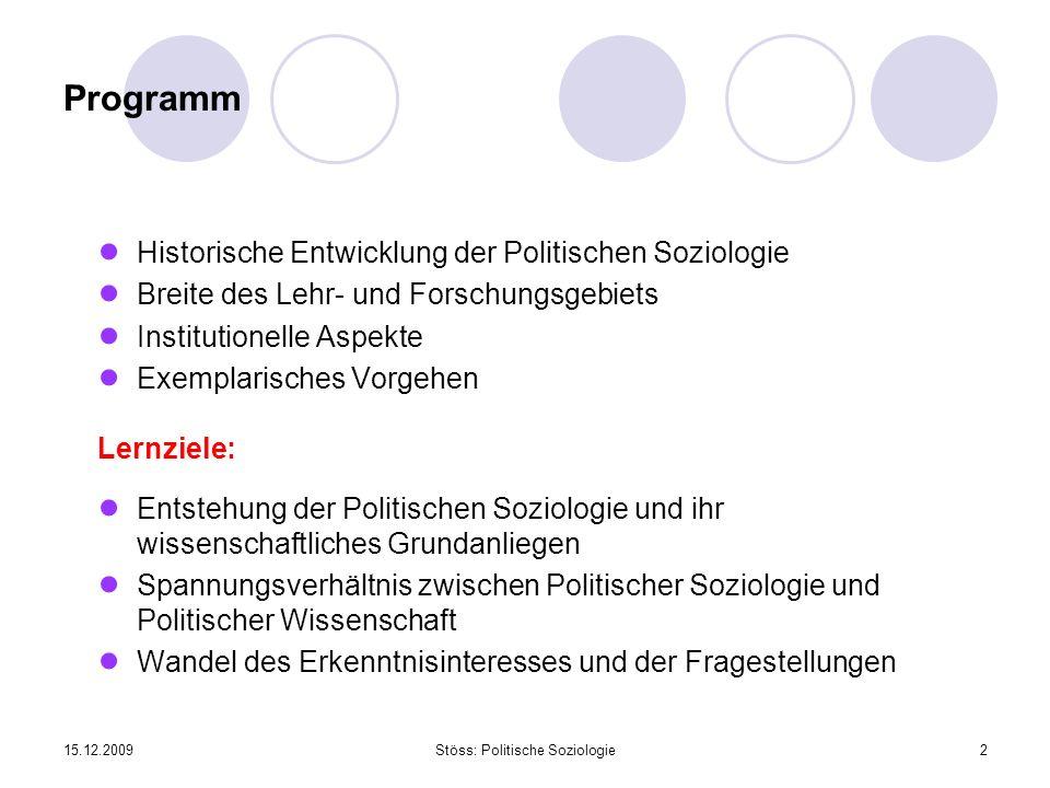 15.12.2009Stöss: Politische Soziologie2 Programm Historische Entwicklung der Politischen Soziologie Breite des Lehr- und Forschungsgebiets Institution