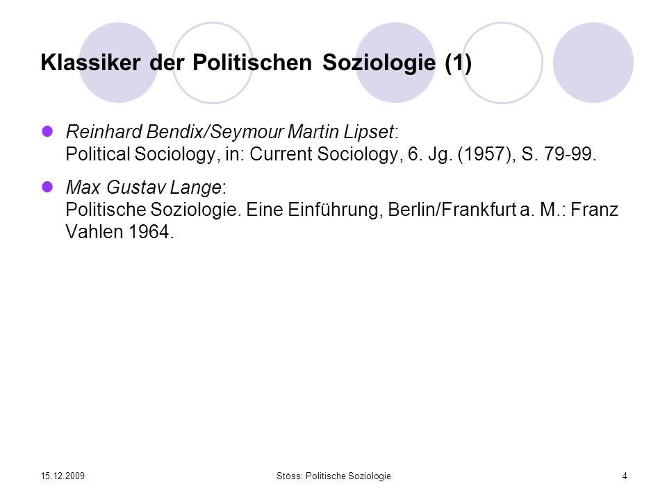 15.12.2009Stöss: Politische Soziologie4 Klassiker der Politischen Soziologie (1) Reinhard Bendix/Seymour Martin Lipset: Political Sociology, in: Curre