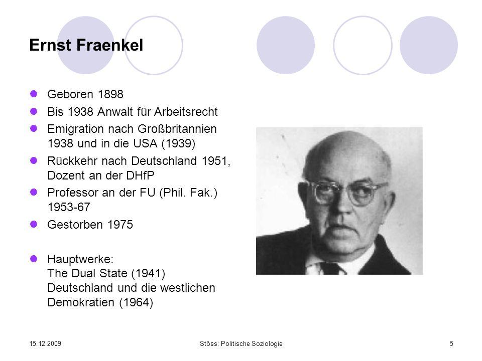 15.12.2009Stöss: Politische Soziologie5 Ernst Fraenkel Geboren 1898 Bis 1938 Anwalt für Arbeitsrecht Emigration nach Großbritannien 1938 und in die US